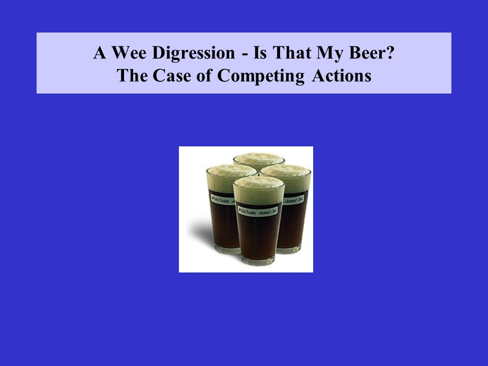A Wee Digression - Is That My Beer? The Case of Competing Actions