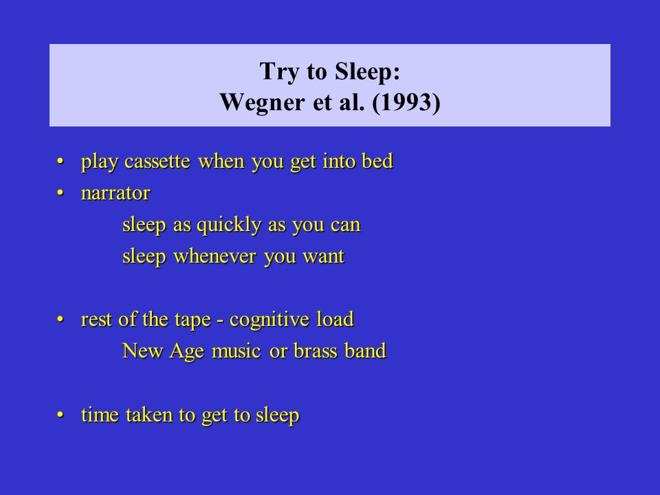 Try to Sleep: Wegner et al. (1993) play cassette when you get into bedplay cassette when you get into bed narratornarrator sleep as quickly as you can