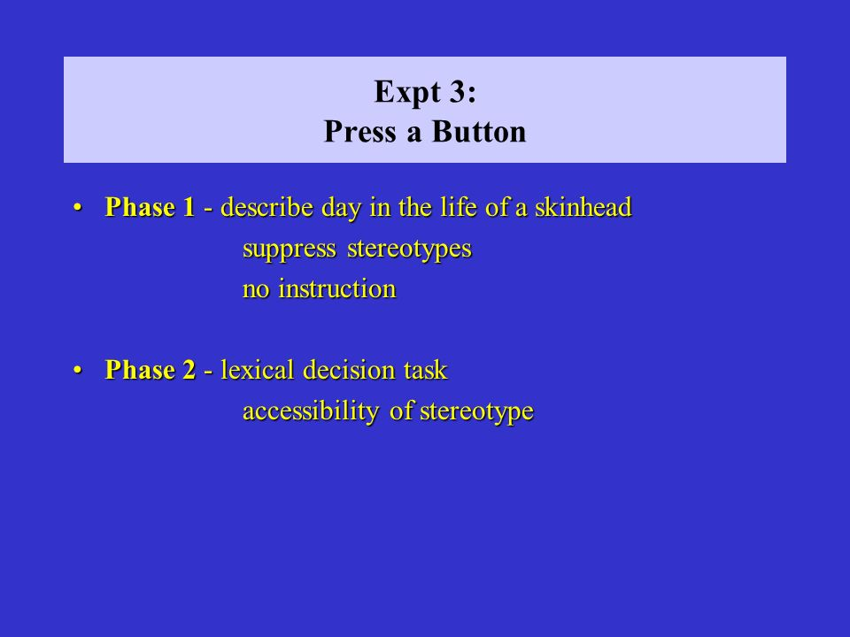 Expt 3: Press a Button Phase 1 - describe day in the life of a skinheadPhase 1 - describe day in the life of a skinhead suppress stereotypes no instru