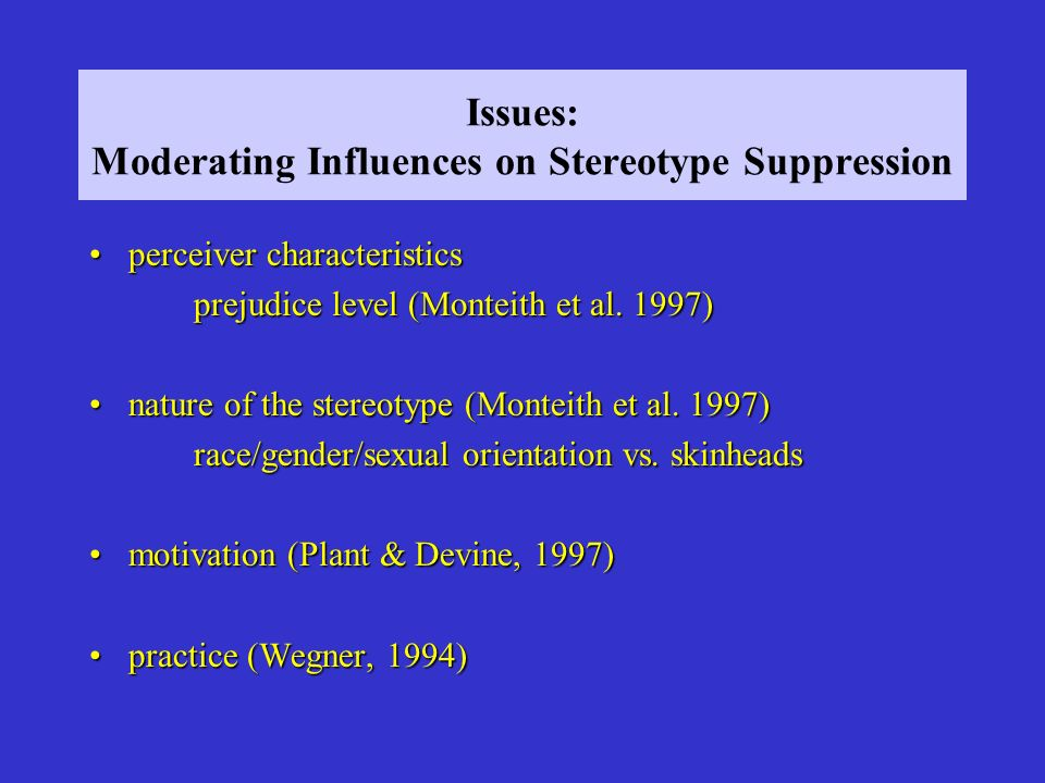 Issues: Moderating Influences on Stereotype Suppression perceiver characteristicsperceiver characteristics prejudice level (Monteith et al. 1997) natu