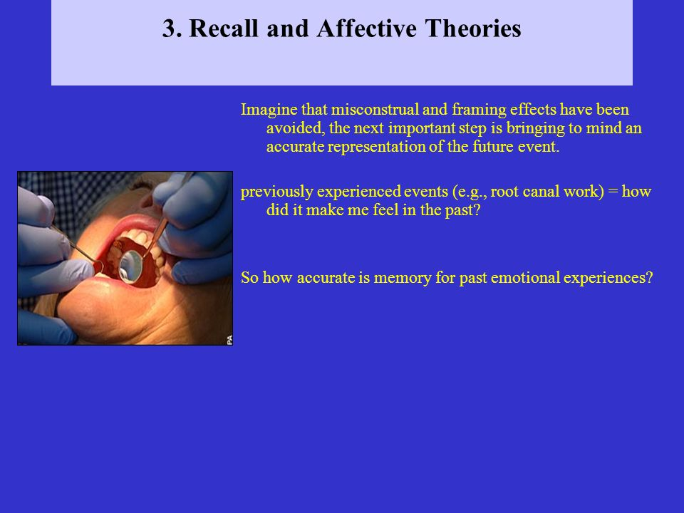 3. Recall and Affective Theories Imagine that misconstrual and framing effects have been avoided, the next important step is bringing to mind an accur
