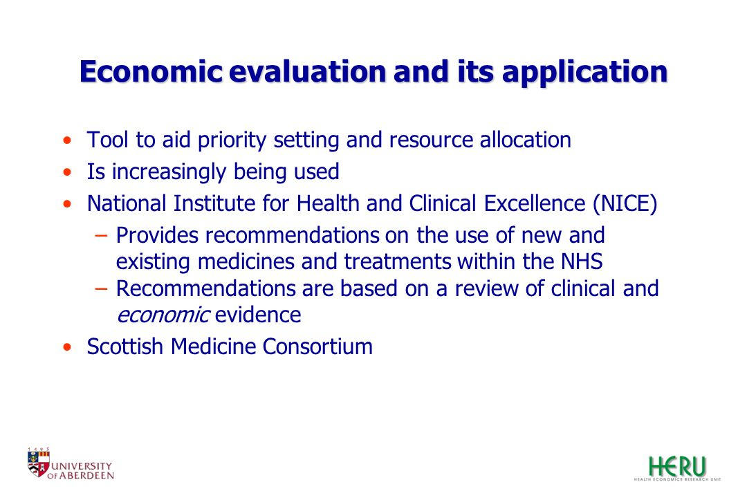 Economic evaluation and its application Tool to aid priority setting and resource allocation Is increasingly being used National Institute for Health