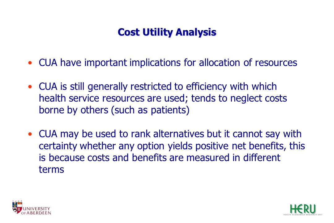 Cost Utility Analysis CUA have important implications for allocation of resources CUA is still generally restricted to efficiency with which health se