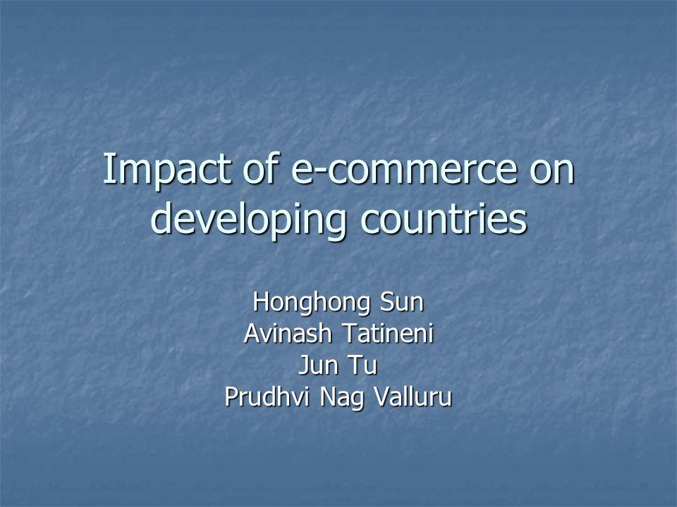 Impact of e-commerce on developing countries Honghong Sun Avinash Tatineni Jun Tu Prudhvi Nag Valluru