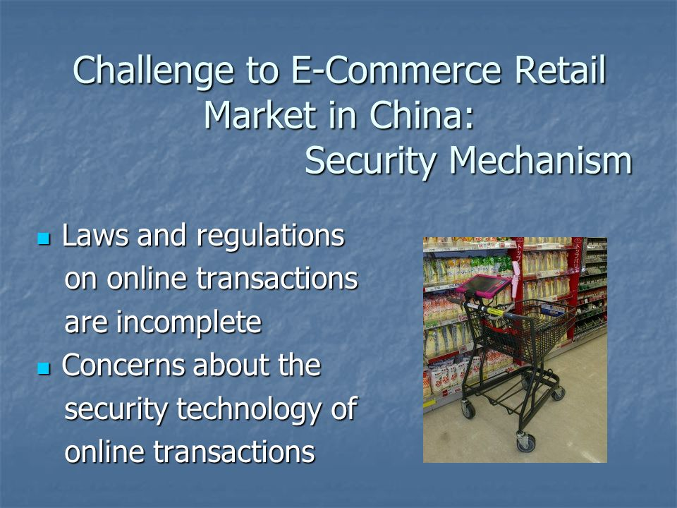 Challenge to E-Commerce Retail Market in China: Security Mechanism Laws and regulations Laws and regulations on online transactions on online transact