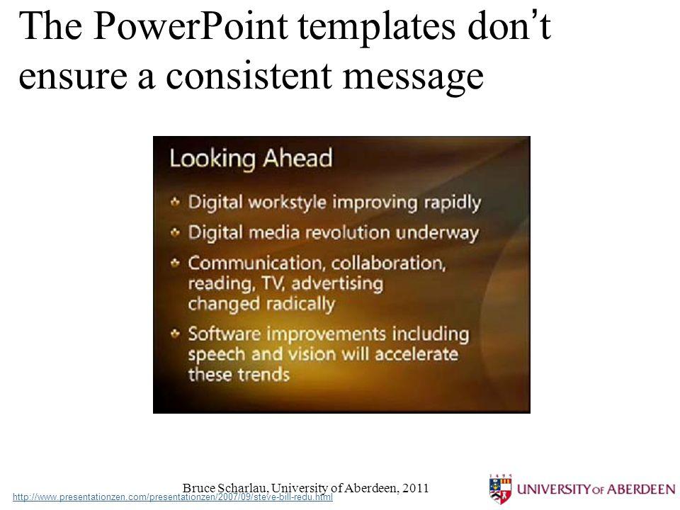 Bruce Scharlau, University of Aberdeen, 2011 The PowerPoint templates don t ensure a consistent message http://www.presentationzen.com/presentationzen/2007/09/steve-bill-redu.html