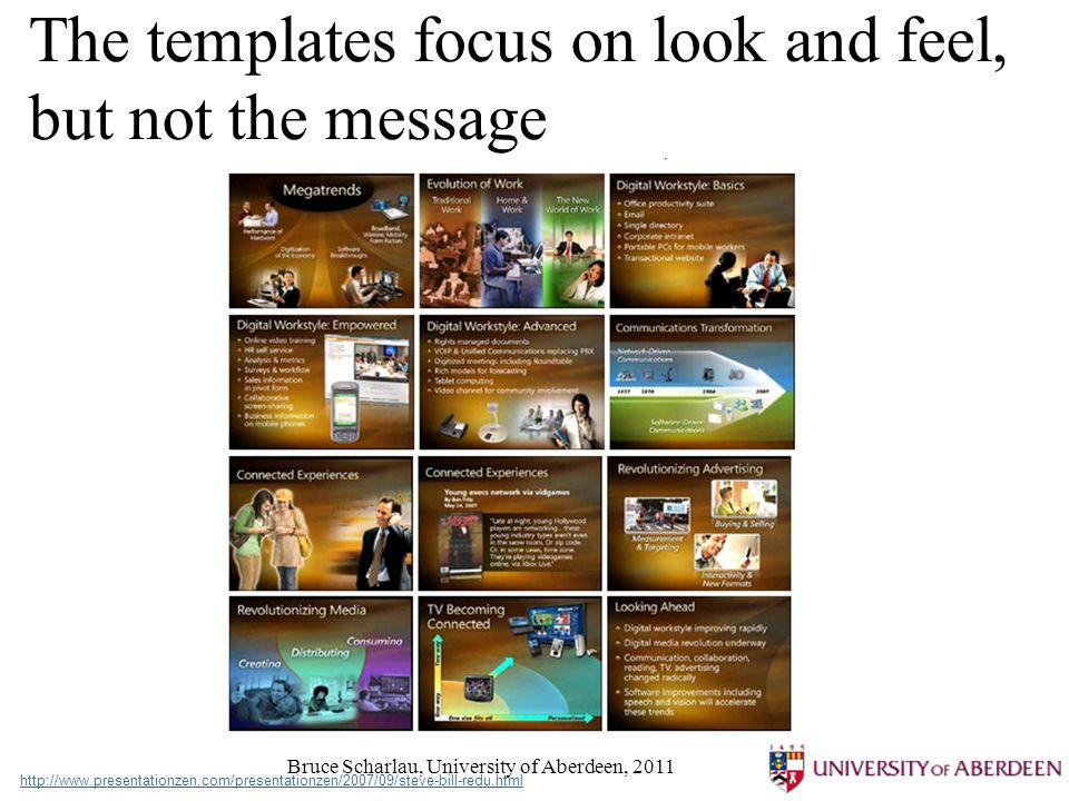 Bruce Scharlau, University of Aberdeen, 2011 The templates focus on look and feel, but not the message http://www.presentationzen.com/presentationzen/2007/09/steve-bill-redu.html