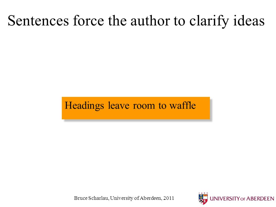 Bruce Scharlau, University of Aberdeen, 2011 Sentences force the author to clarify ideas Headings leave room to waffle