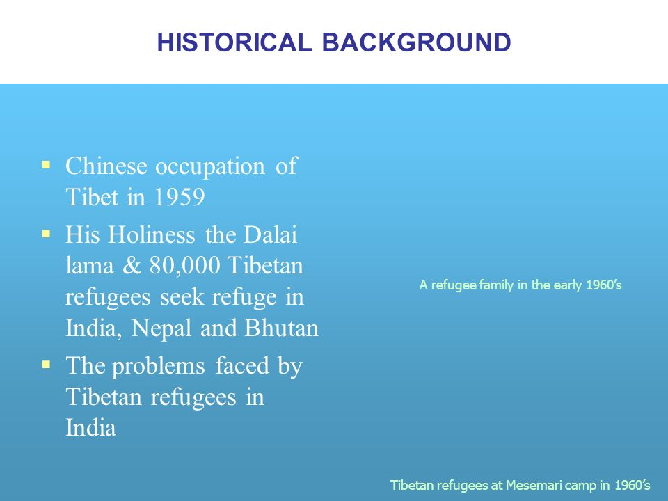 Chinese occupation of Tibet in 1959 His Holiness the Dalai lama & 80,000 Tibetan refugees seek refuge in India, Nepal and Bhutan The problems faced by