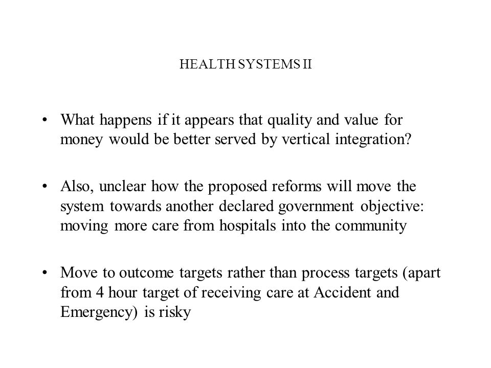 HEALTH SYSTEMS II What happens if it appears that quality and value for money would be better served by vertical integration? Also, unclear how the pr