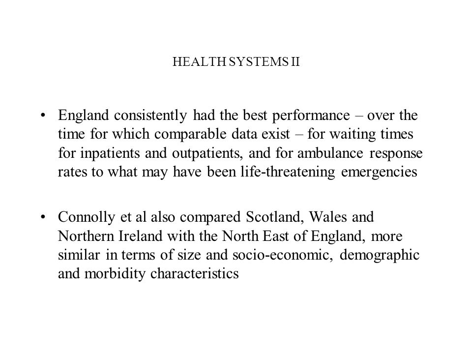HEALTH SYSTEMS II England consistently had the best performance – over the time for which comparable data exist – for waiting times for inpatients and