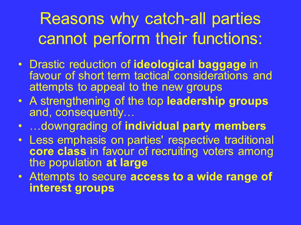 Reasons why catch-all parties cannot perform their functions: Drastic reduction of ideological baggage in favour of short term tactical considerations
