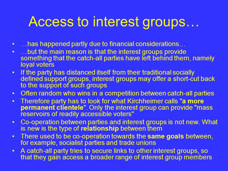 Access to interest groups… …has happened partly due to financial considerations… …but the main reason is that the interest groups provide something th