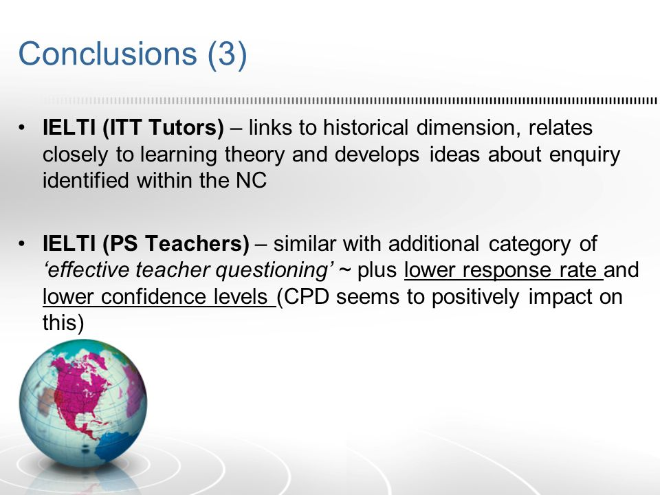 Conclusions (3) IELTI (ITT Tutors) – links to historical dimension, relates closely to learning theory and develops ideas about enquiry identified wit