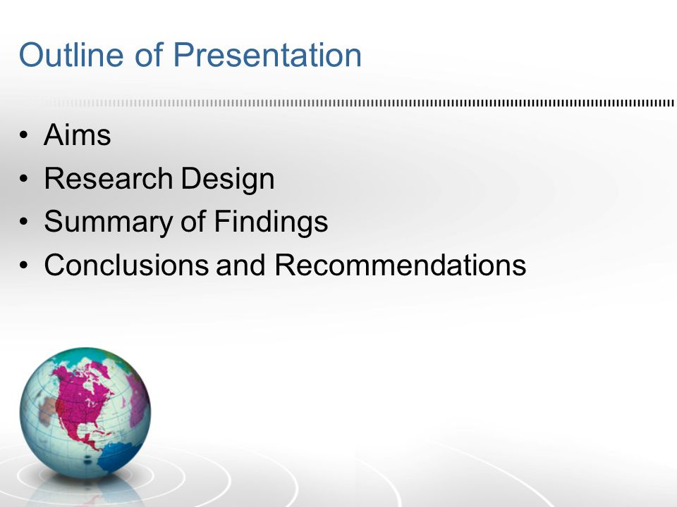 Outline of Presentation Aims Research Design Summary of Findings Conclusions and Recommendations
