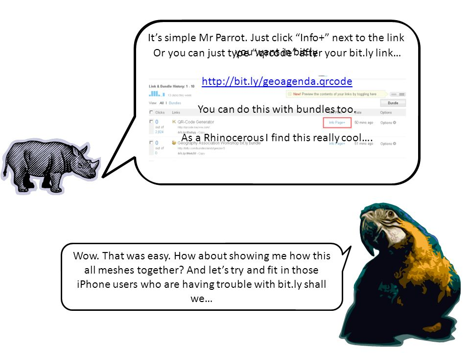 Its simple Mr Parrot. Just click Info+ next to the link you want in bit.ly Or you can just type.qrcode after your bit.ly link… http://bit.ly/geoagenda
