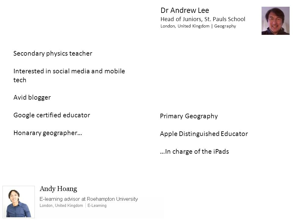 Dr Andrew Lee Head of Juniors, St. Pauls School London, United Kingdom | Geography Secondary physics teacher Interested in social media and mobile tec