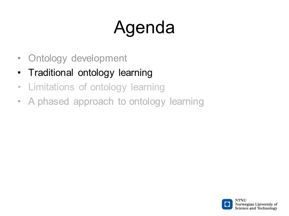 Agenda Ontology development Traditional ontology learning Limitations of ontology learning A phased approach to ontology learning
