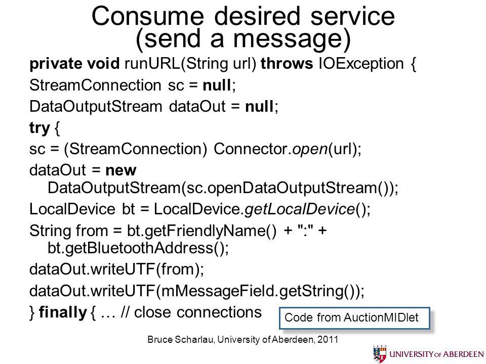 Bruce Scharlau, University of Aberdeen, 2011 Consume desired service (send a message) private void runURL(String url) throws IOException { StreamConne