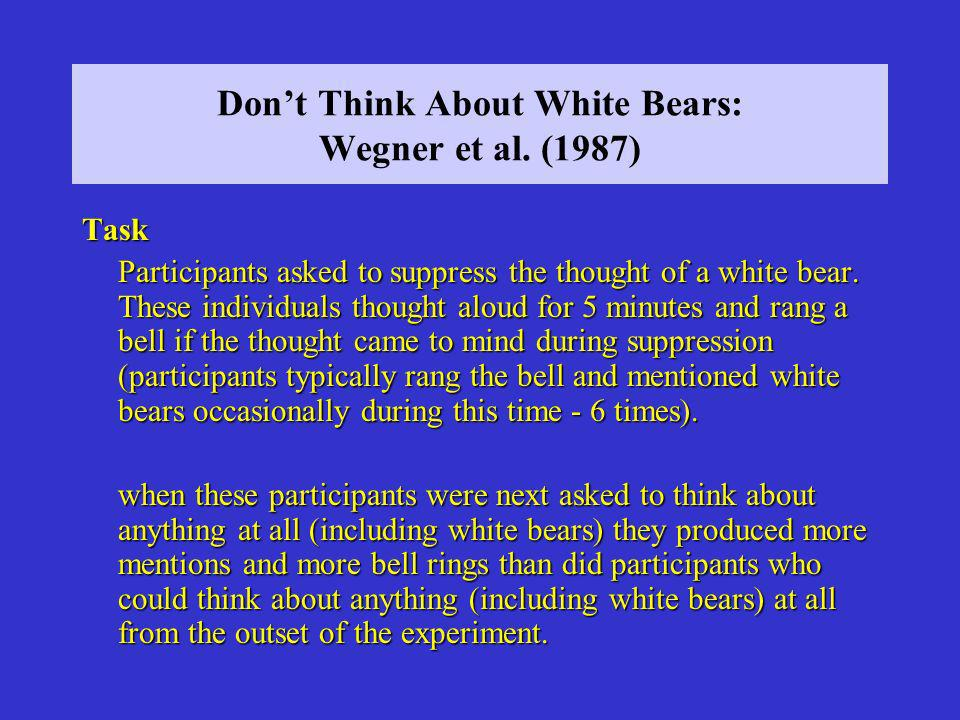 Dont Think About White Bears: Wegner et al.