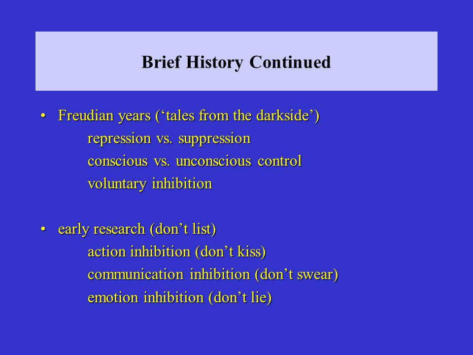 Brief History Continued Freudian years (tales from the darkside)Freudian years (tales from the darkside) repression vs.