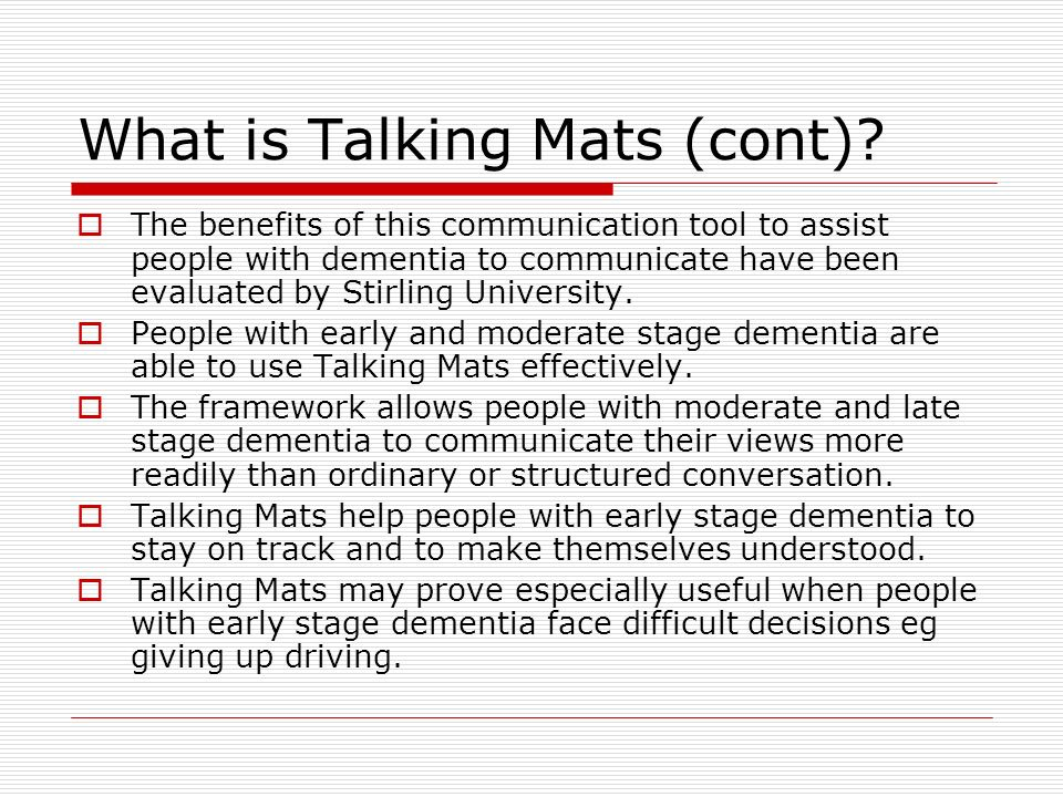 Purpose of the Project It has been agreed that SBC will trial the use of Talking Mats as a communication tool with people with a range of levels of dementia in the Scottish Borders.