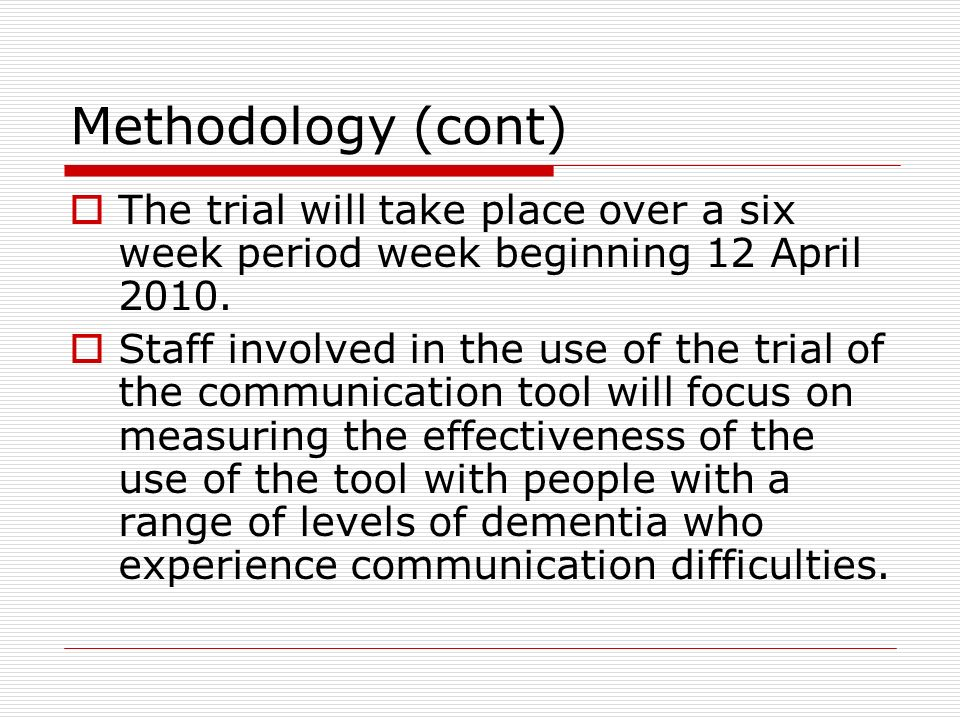 Methodology (cont) The trial will take place over a six week period week beginning 12 April 2010.