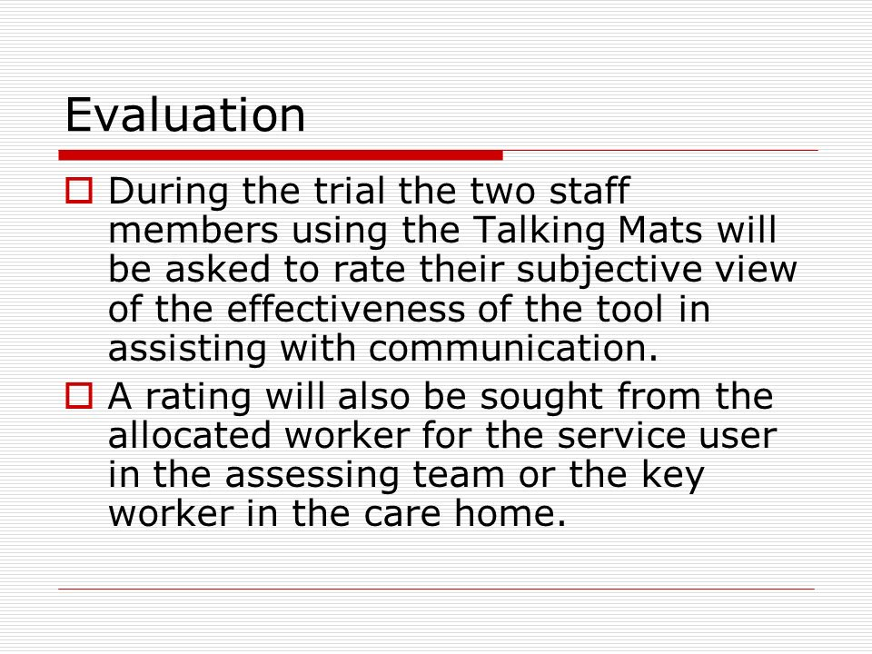 Evaluation (cont) The rating will be based on: 1.The participants understanding of the topic for discussion.