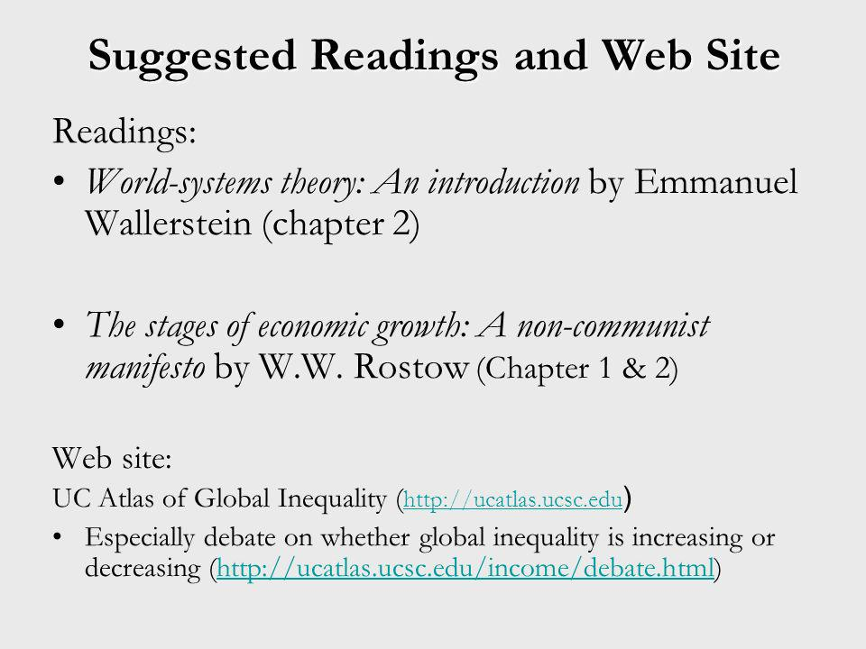 Suggested Readings and Web Site Readings: World-systems theory: An introduction by Emmanuel Wallerstein (chapter 2) The stages of economic growth: A n