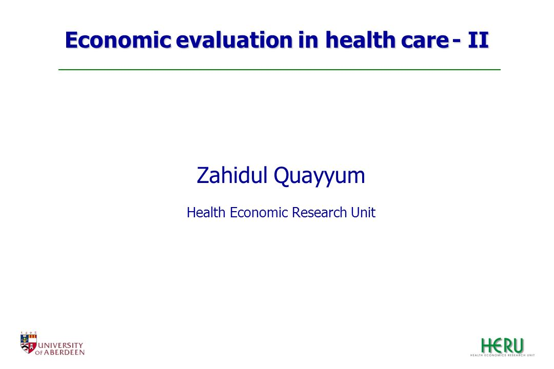 Economic evaluation in health care - II Zahidul Quayyum Health Economic Research Unit