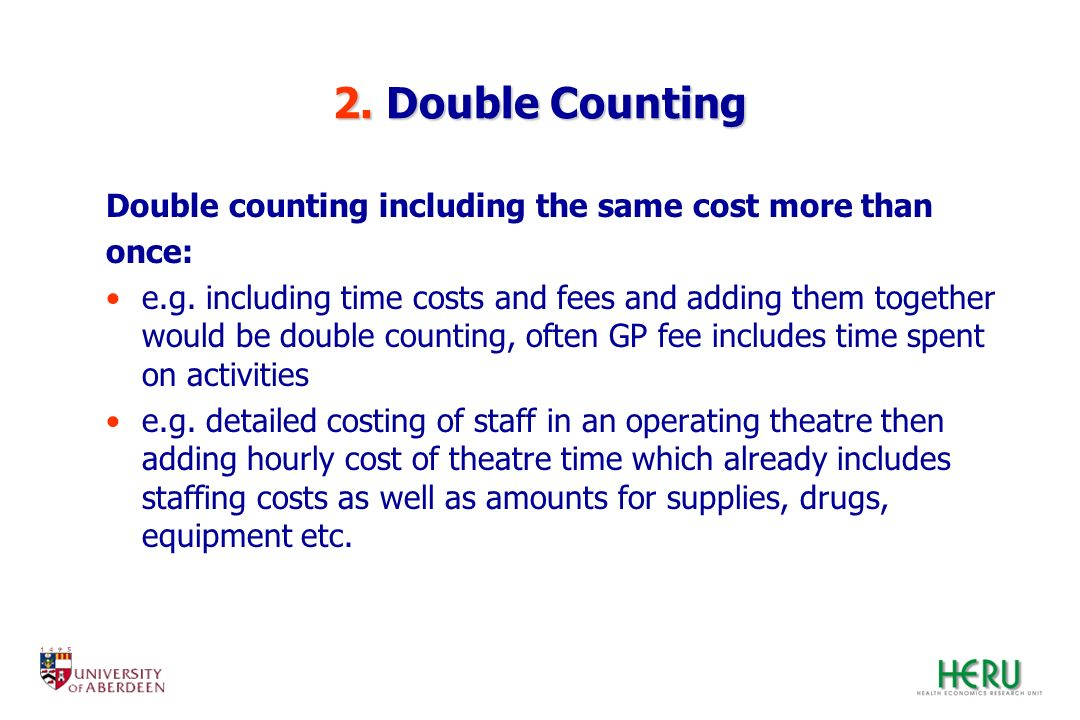 2. Double Counting Double counting including the same cost more than once: e.g. including time costs and fees and adding them together would be double