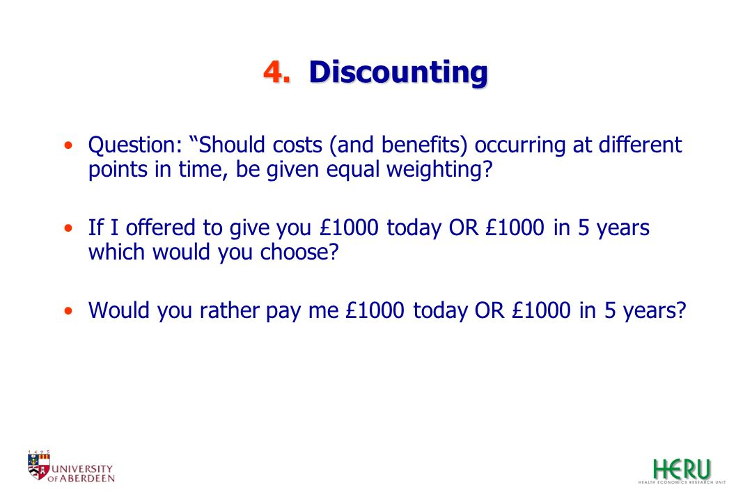 4. Discounting Question: Should costs (and benefits) occurring at different points in time, be given equal weighting? If I offered to give you £1000 t