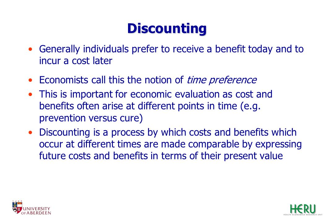 Discounting Generally individuals prefer to receive a benefit today and to incur a cost later Economists call this the notion of time preference This