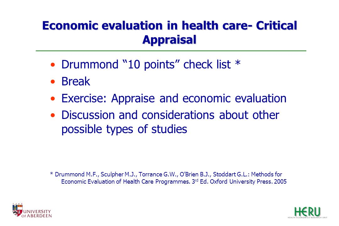 Economic evaluation in health care- Critical Appraisal Drummond 10 points check list * Break Exercise: Appraise and economic evaluation Discussion and