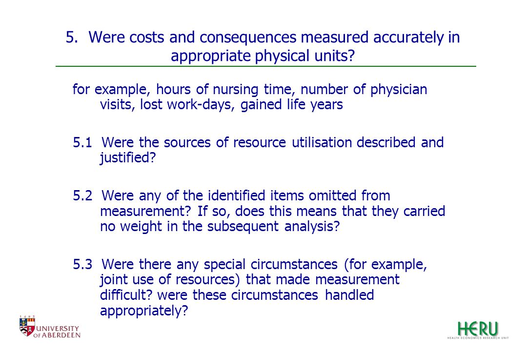 5. Were costs and consequences measured accurately in appropriate physical units? for example, hours of nursing time, number of physician visits, lost