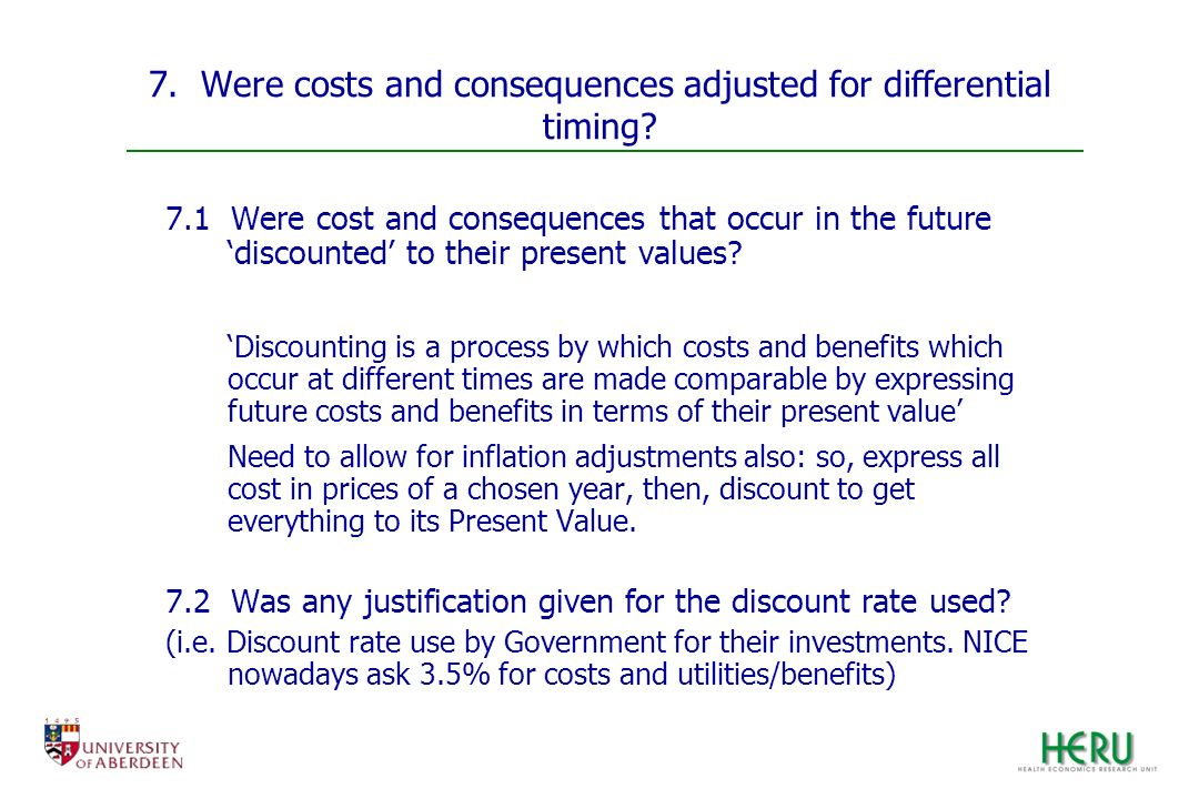 7. Were costs and consequences adjusted for differential timing? 7.1 Were cost and consequences that occur in the future discounted to their present v