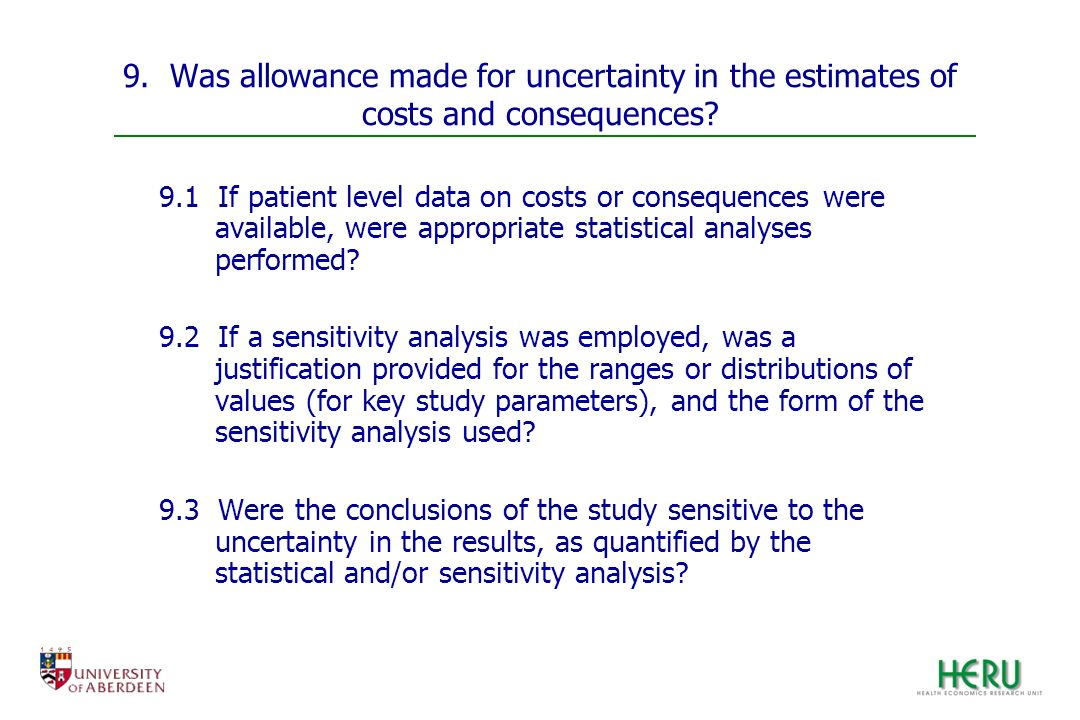 9. Was allowance made for uncertainty in the estimates of costs and consequences? 9.1 If patient level data on costs or consequences were available, w