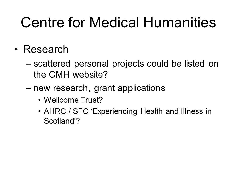 Centre for Medical Humanities Research –scattered personal projects could be listed on the CMH website.