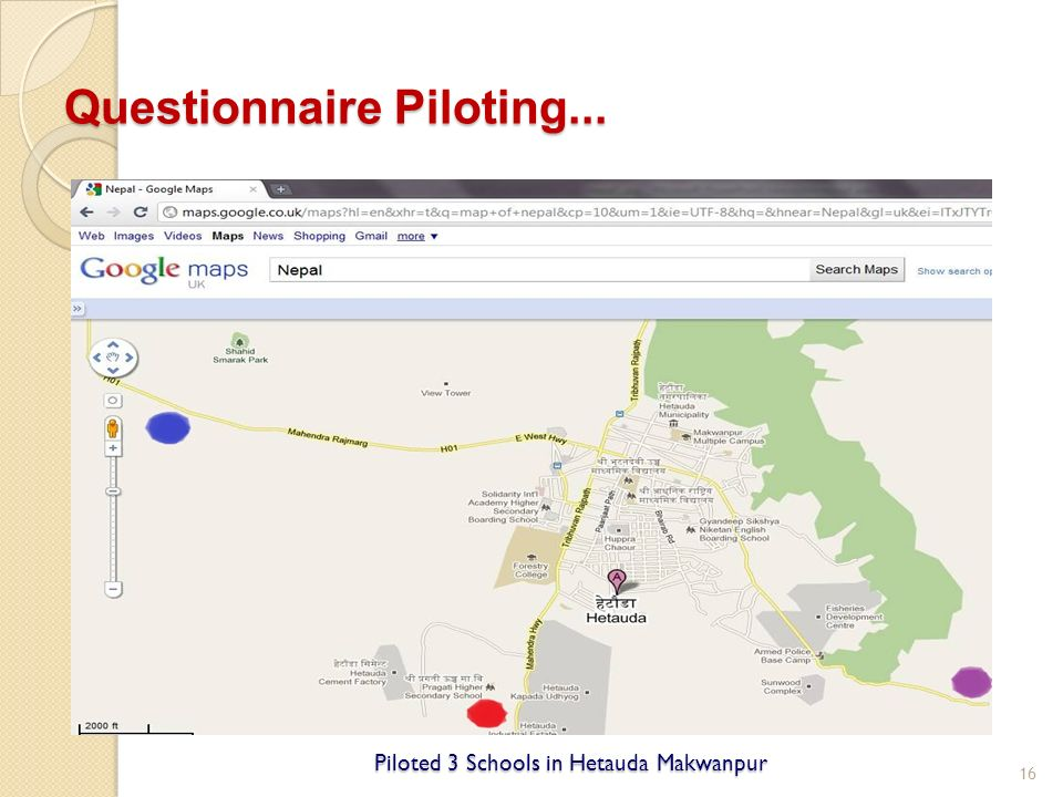 16 Questionnaire Piloting... Piloted 3 Schools in Hetauda Makwanpur