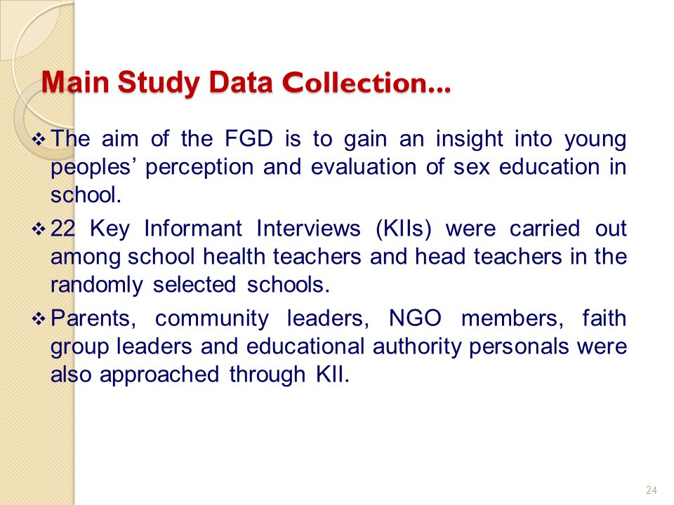 The aim of the FGD is to gain an insight into young peoples perception and evaluation of sex education in school. 22 Key Informant Interviews (KIIs) w