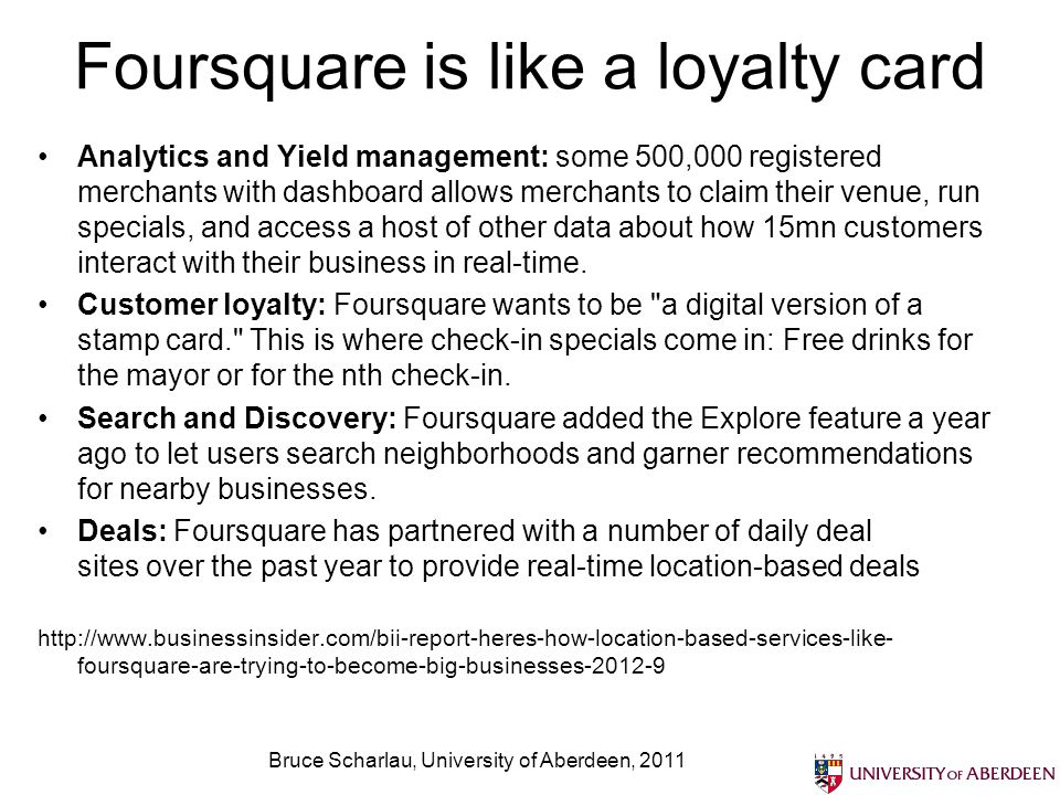 Foursquare is like a loyalty card Analytics and Yield management: some 500,000 registered merchants with dashboard allows merchants to claim their ven