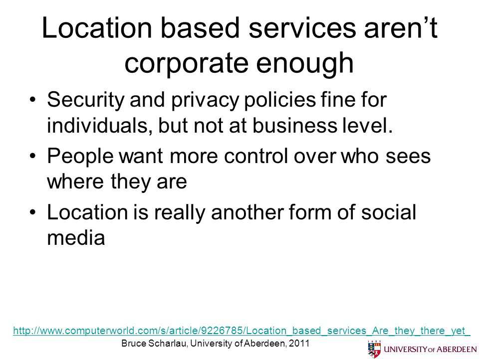 Location based services arent corporate enough Security and privacy policies fine for individuals, but not at business level. People want more control