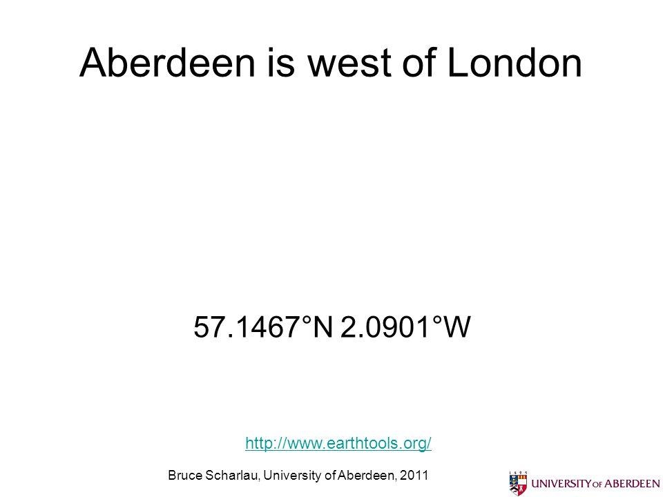 Aberdeen is west of London Bruce Scharlau, University of Aberdeen, 2011 http://www.earthtools.org/ 57.1467°N 2.0901°W