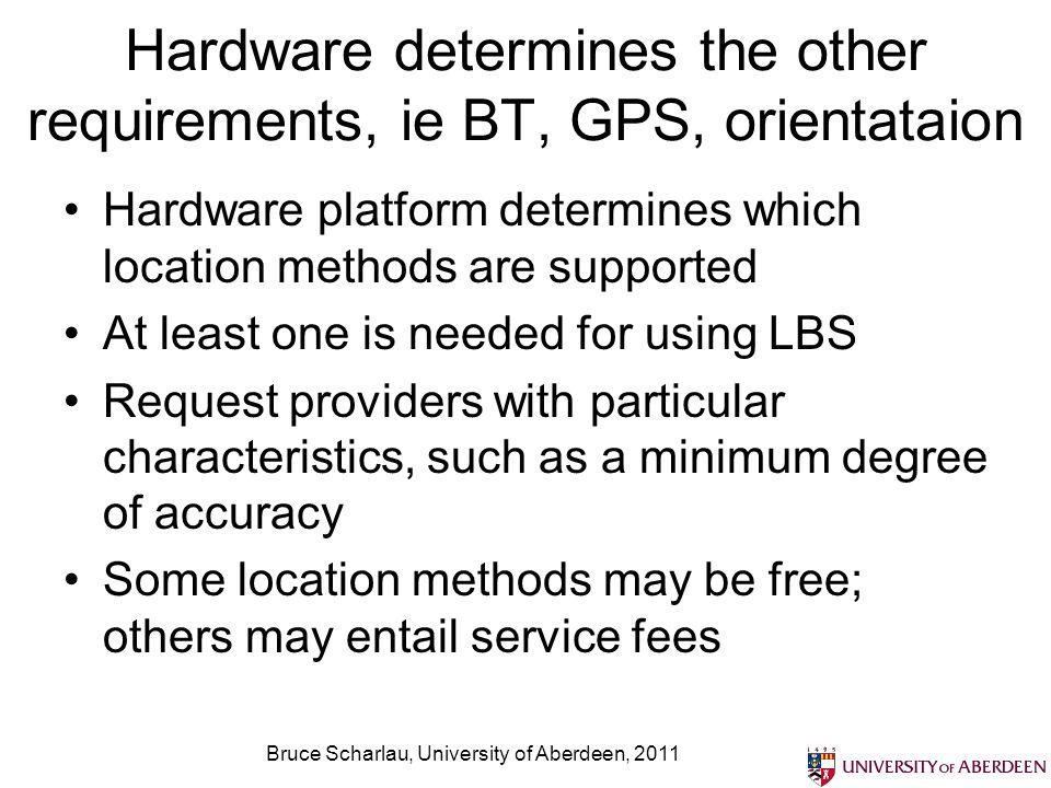 Bruce Scharlau, University of Aberdeen, 2011 Hardware determines the other requirements, ie BT, GPS, orientataion Hardware platform determines which l