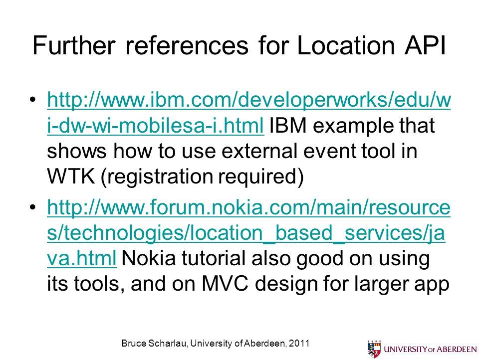 Further references for Location API http://www.ibm.com/developerworks/edu/w i-dw-wi-mobilesa-i.html IBM example that shows how to use external event t