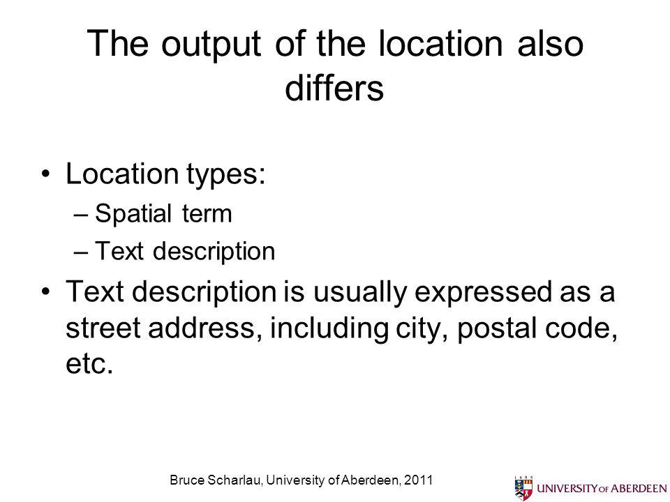 Bruce Scharlau, University of Aberdeen, 2011 The output of the location also differs Location types: –Spatial term –Text description Text description