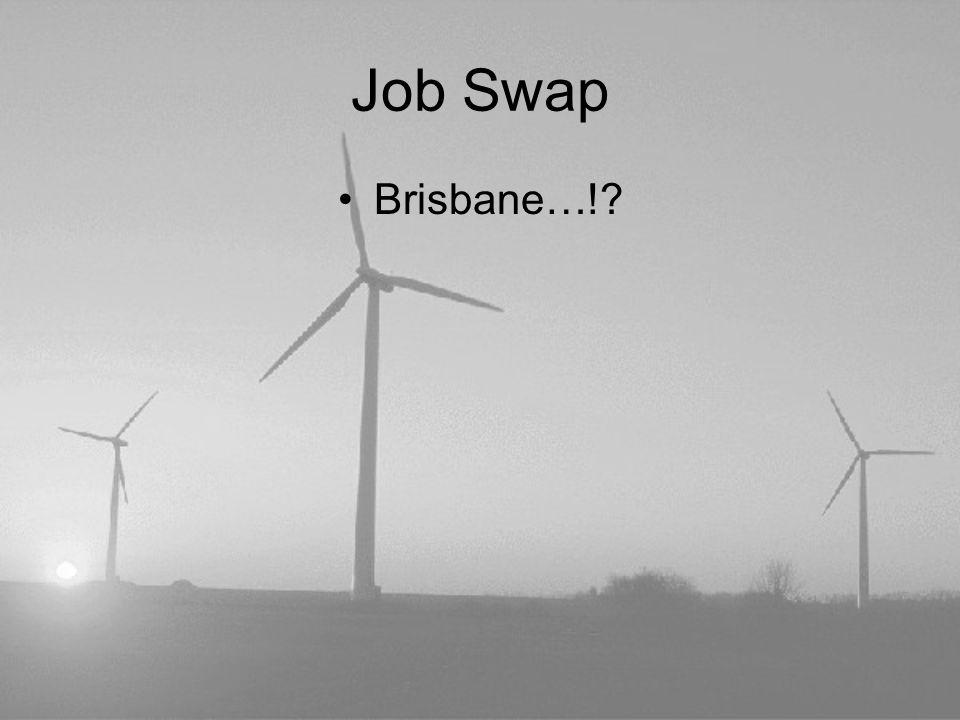 Job Swap Brisbane…!?