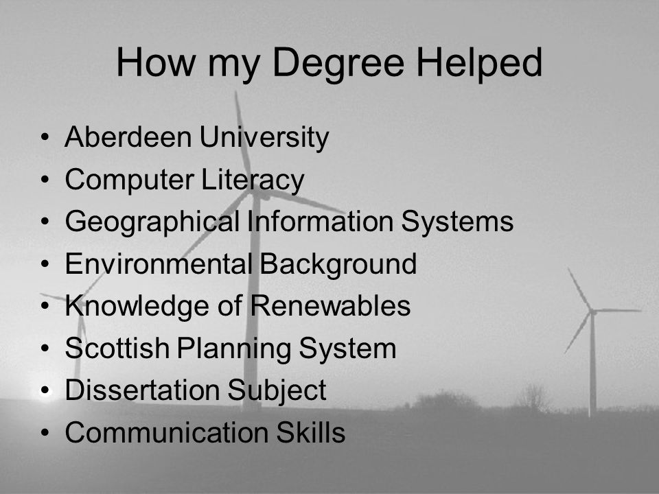 How my Degree Helped Aberdeen University Computer Literacy Geographical Information Systems Environmental Background Knowledge of Renewables Scottish