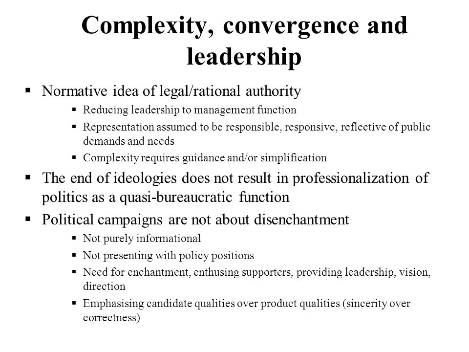 Complexity, convergence and leadership Normative idea of legal/rational authority Reducing leadership to management function Representation assumed to