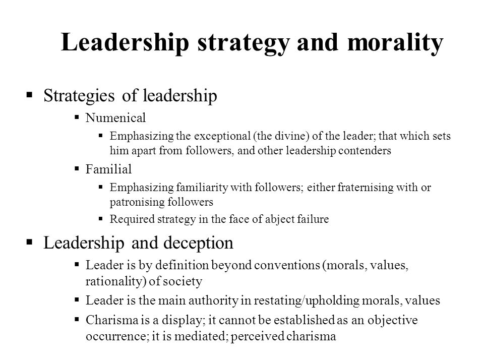 Leadership strategy and morality Strategies of leadership Numenical Emphasizing the exceptional (the divine) of the leader; that which sets him apart